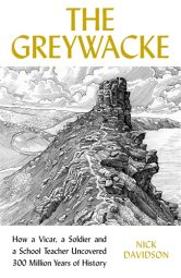 The Greywacke: How a Priest, a Soldier and a School Teacher Uncovered 300 Million Years of History
